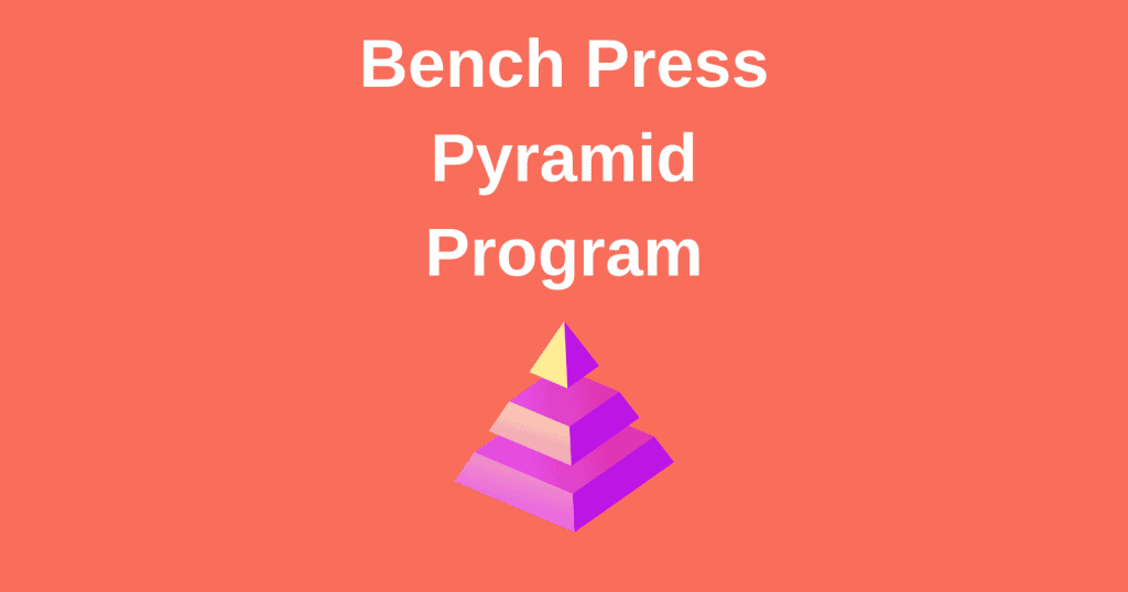 Bench Press Pyramid Program